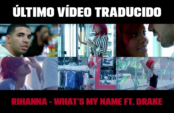 Nuevo vídeo subtitulado: Rihanna – What's my name? (feat. Drake)