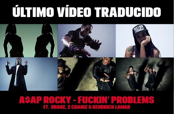 Nuevo vídeo subtitulado: ASAP Rocky – Fuckin problems (feat. 2 Chainz, Drake & Kendrick Lamar)