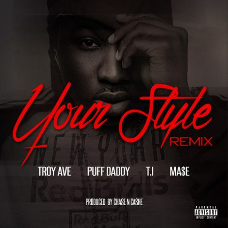 Troy Ave – Your Style (feat. Diddy, Mase & T.I.) (Remix)