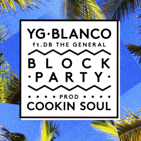 YG & Blanco – Block Party (feat. DB The General) [Prod. by Cookin Soul]