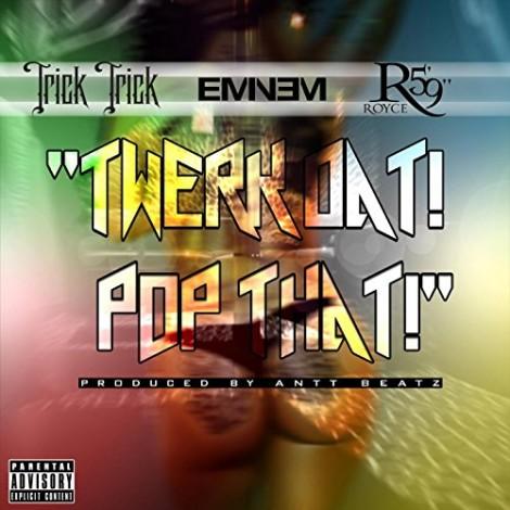 Trick-Trick – Twerk Dat Pop That (feat. Eminem & Royce Da 5'9″)