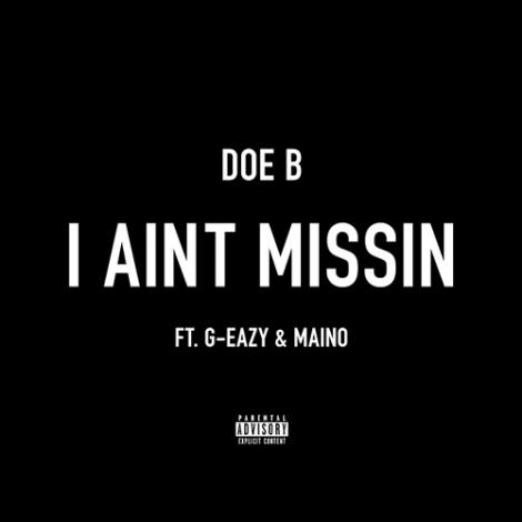 Doe B – I Ain't Missin (feat. G-Eazy & Maino)