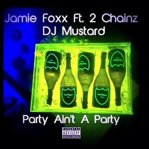 Jamie Foxx – Party Ain't A Party (feat. 2 Chainz) (Prod. DJ Mustard)