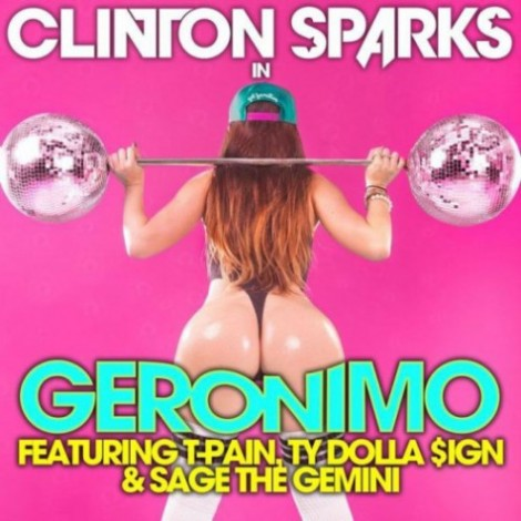 Clinton Sparks – Geronimo (feat. T-Pain, Ty Dolla $ign & Sage The Gemini)