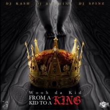 Wooh Da Kid – From A Kid To A King