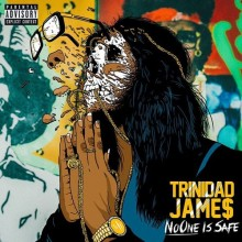Trinidad Jame$ – No One Is Safe
