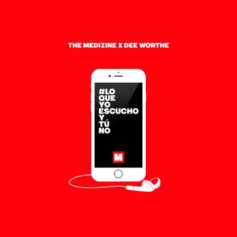 The Medizine & Dee Worthe – #LoQueYoEscuchoYTúNo