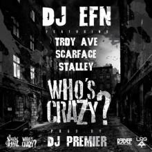 DJ EFN – Who's Crazy? (Feat. feat. Troy Ave, Scarface & Stalley) (Prod. DJ Premier)