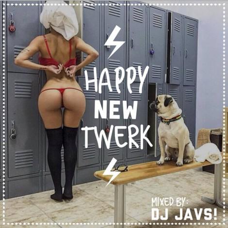 DJ JAVS! – #HappyNewTwerk