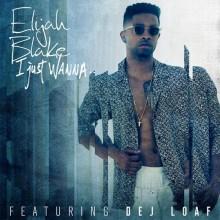 Elijah Blake – I Just Wanna… (Remix) (Feat. DeJ Loaf)