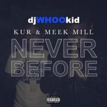 DJ Whoo Kid – Never Before (Feat. Kur & Meek Mill)