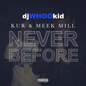 DJ Whoo Kid – Never Before (Feat. Kur & Meek Mill)