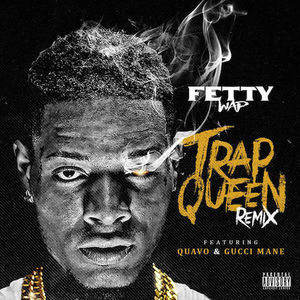 Fetty Wap – Trap Queen (Remix) (Feat. Gucci Mane & Quavo)