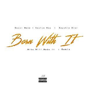 Gucci Mane – Born With It (Remix) (Feat. Soulja Boy & Keyshia Dior) (Prod. Mike Will Made It)