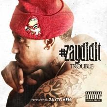 Trouble – #ZayDidIt