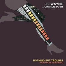 Lil Wayne & Charlie Puth – Nothing But Trouble
