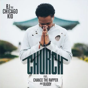 BJ The Chicago Kid – Church (Feat. Chance the Rapper &  Buddy)