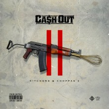 Ca$h Out – Kitchens & Choppas 2
