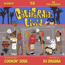 YG, Blanco & DB Tha General – California Livin' (Prod. by Cookin' Soul)