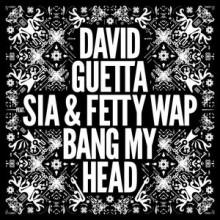 David Guetta – Bang My Head (Feat. Sia & Fetty Wap)
