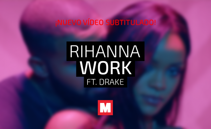 Rihanna – Work (feat. Drake) [Subtitulada español]