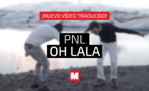 PNL – Oh Lala [Subtitulado en Español]