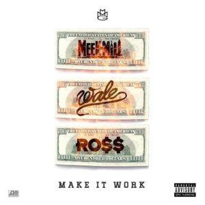 Meek Mill, Wale & Rick Ross – Make It Work