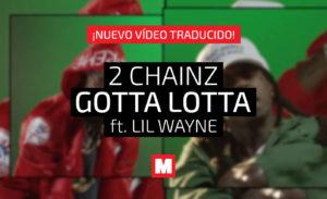 2 Chainz – Gotta Lotta (ft. Lil Wayne) [Subtitulado en Español]