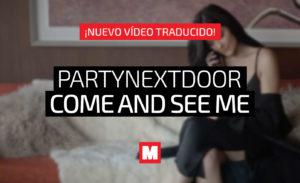 Traducimos 'Come and See Me' de PARTYNEXTDOOR