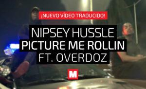 Traducimos 'Picture Me Rollin' de Nipsey Hussle y Overdoz