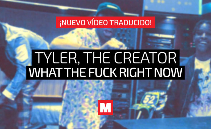 Traducimos 'WHAT THE F**K RIGHT NOW' de Tyler, The Creator