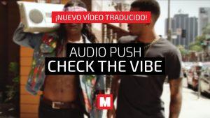 Traducimos 'Check the Vibe' con el que Audio Push ofrecen su homenaje a los 90s
