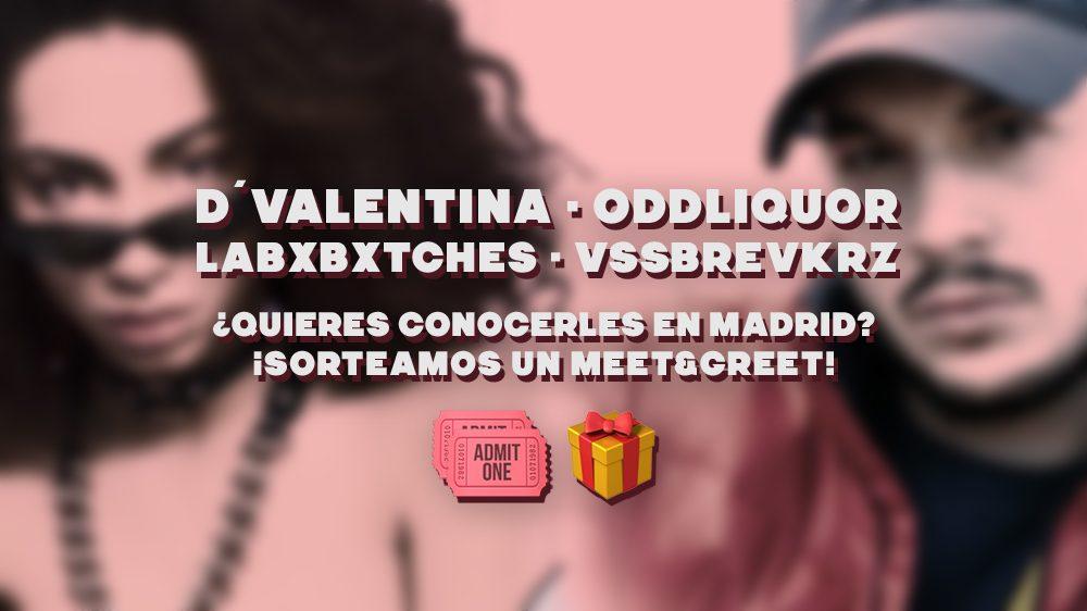 ¡Sorteamos un Meet&Greet doble con D' Valentina, ODDLIQUOR y LABIBITCHES en Madrid!