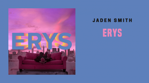 Jaden Smith demuestra lo que vale en su nuevo álbum 'ERYS'