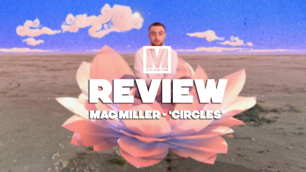 Analizamos cómo 'Circles' de Mac Miller completa su anterior álbum 'Swimming'