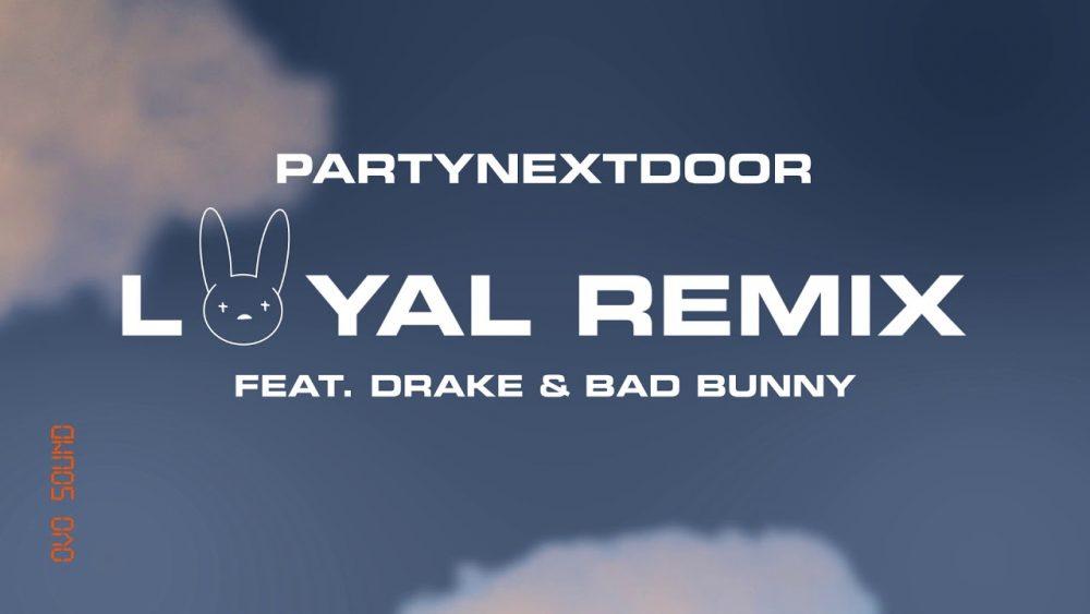 PARTYNEXTDOOR y Drake llaman a Bad Bunny para el remix de 'Loyal'
