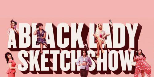 """""""A Black Lady Sketch Show"""": la genialidad de la que nadie te habló"""