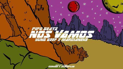 Pipo Beatz reúne a Yung Beef y Marcianeke en 'Nos Vamos'